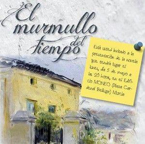 El Murmullo del Tiempo El Murmullo del Tiempo, una novela que rescata la historia de Murcia