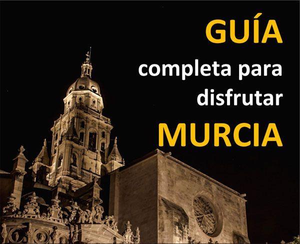 visitar murcia Visitar Murcia. Guía completa para disfrutar nuestra ciudad